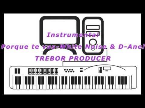 Porque te vas-White Noise & D Anel (Instrumental Trebor Producer)