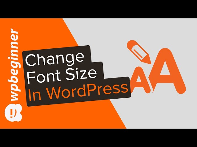 How to Change the Font Size in WordPress (3 Different Options)