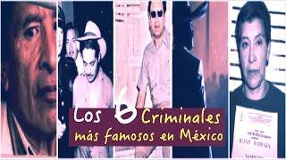 Los 6 Criminales más famosos en México/ Famous criminals in Mexico