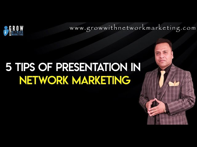 5 Tips of Presentation in Network Marketing