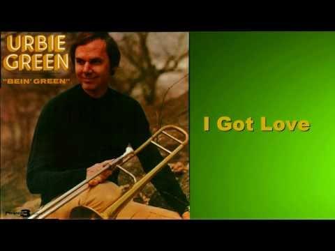 I Got Love- Urbie Green (Bein' Green)