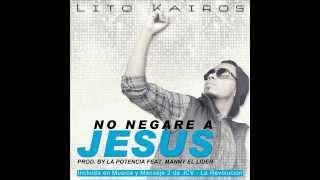 No negare a Jesus - Lito Kairos