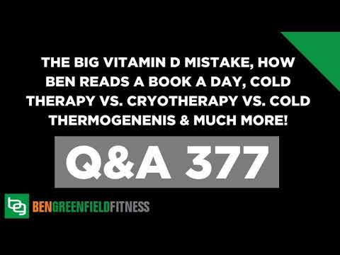 377: The Big Vitamin D Mistake, How Ben Reads A Book A Day, Cold Therapy vs. Cryotherapy vs....
