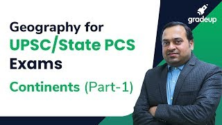 Geography for UPSC/ State PCS Exams: Continents (Part-1)