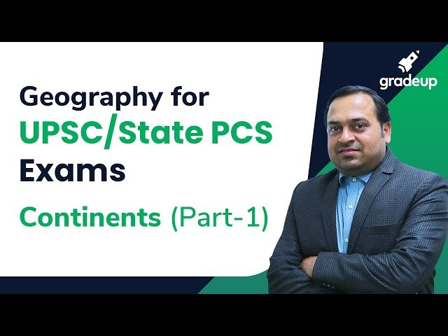 Geography for UPSC/State PCS Exams: Continents (Part-1)