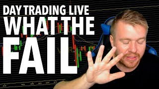 LIVE DAY TRADING! WHAT IN THE FAIL!!!!