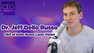 Dr. Jeff Dello Russo of Dello Russo Laser Vision | CEO Unplugged