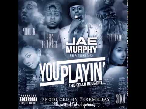 Jae Murphy - You Playin' (This Could Be Us But...) (ft. Eric Bellinger, The Game & Problem) (2014)