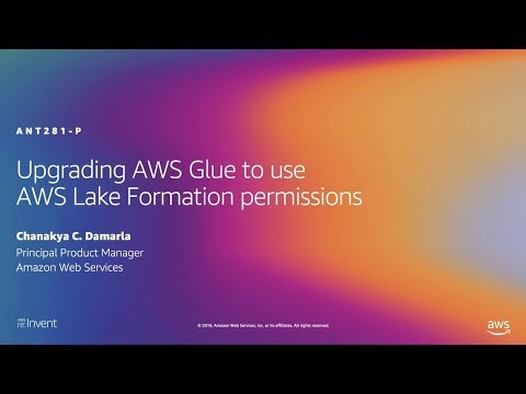 AWS re:Invent 2019: Upgrading AWS Glue to use AWS Lake Formation permissions (ANT281-P)