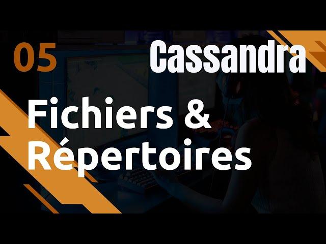 CASSANDRA - 5. PRINCIPAUX FICHIERS ET REPERTOIRES