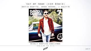 David Guetta, Bebe Rexha, J Balvin - Say My Name (ESH Remix) [FREE DOWNLOAD] #WBC017