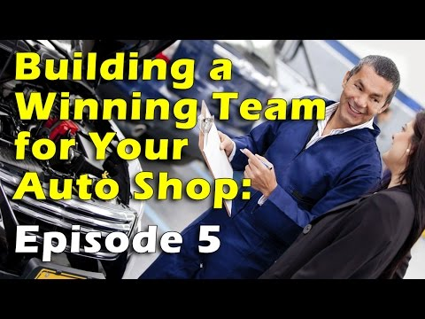 Building a Winning Team for Your Auto Shop, Episode 5