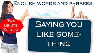 Saying you like something - English words and phrases