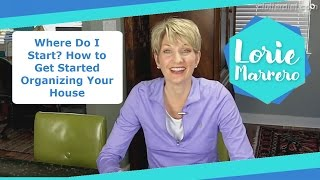 Where Do I Start? How to Get Started Organizing Your House | Clutter Video Tip