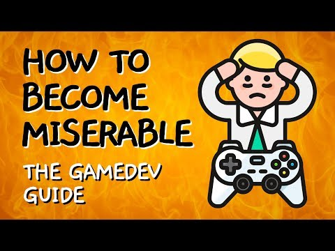Gamedev Guide: How to Become Miserable in 10 Easy Steps