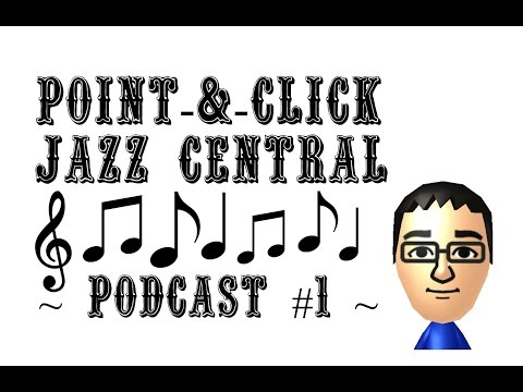 Point-&-Click Jazz Central Podcast #1