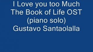 Mercuzio Pianist - The Book of Life - I Love you too Much by Gustavo Santaolalla