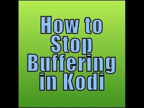 how to avoid buffering on kodi