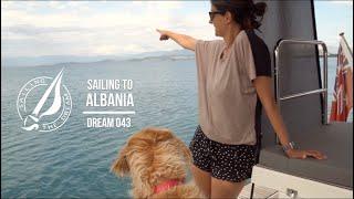 Sailing The Dream | #043 | Sailing to Albania