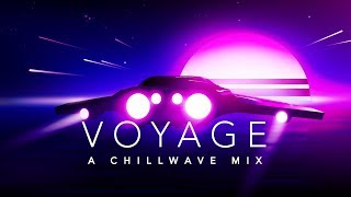 Voyage - A Chillwave Mix