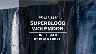 Superblood Wolfmoon - Pearl Jam (Unplugged by Black Circle)