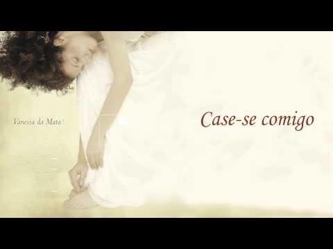 Vanessa da Mata - Case-se Comigo (Áudio Oficial)