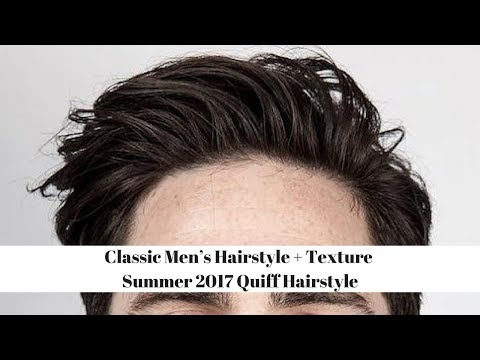 Classic Men's Hairstyle + Texture | Summer 2017 Quiff Hairstyle | Medium Hairstyles for Men