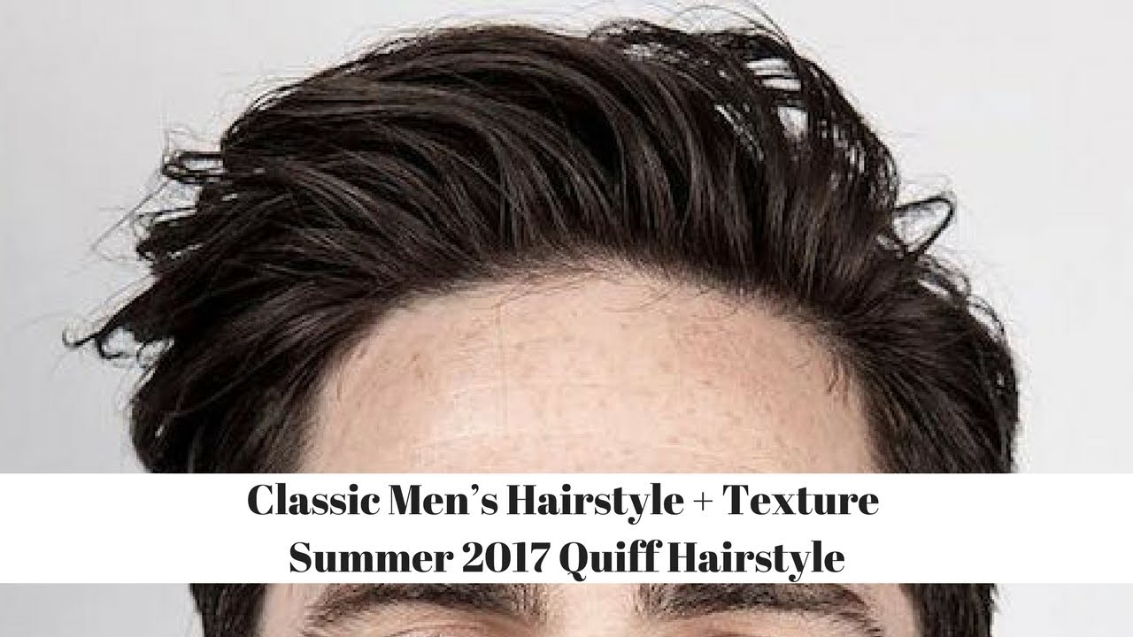 Classic Mens Hairstyle Texture Summer 2017 Quiff Hairstyle
