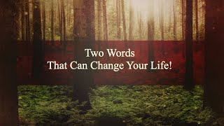 MyTab.Church Online : The Two Words that Can Change Your Life