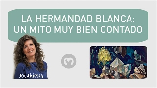 LA HERMANDAD BLANCA, un mito muy bien contado por Sol Ahimsa