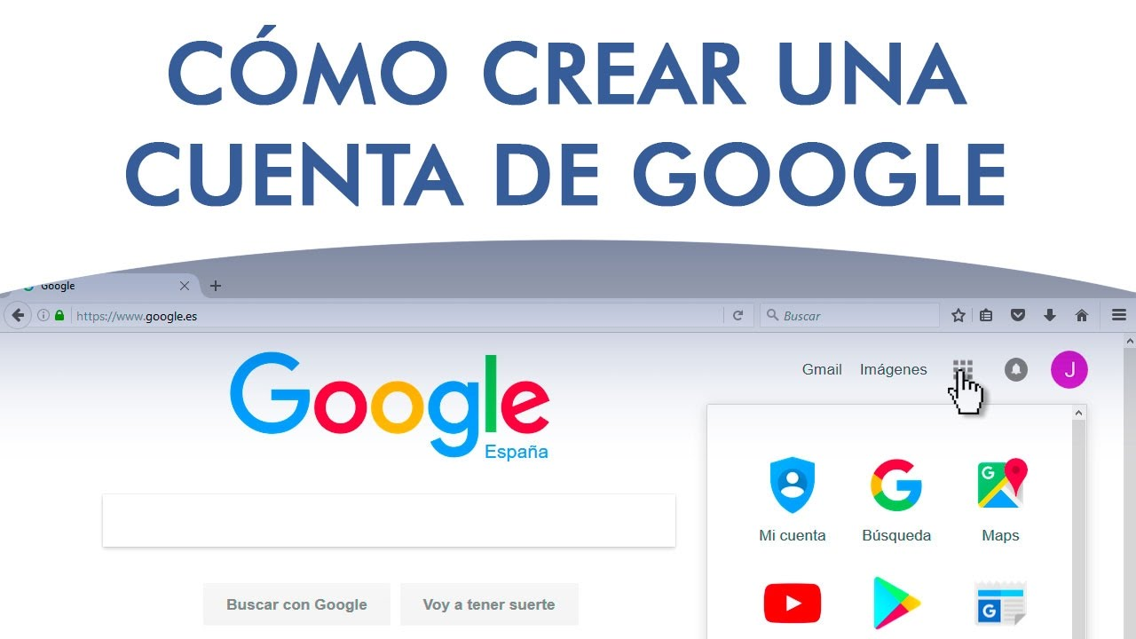 Cómo Crear Una Cuenta De Google Para Usar Gmail Maps Youtube Blogger Drive Play Muy Fácil