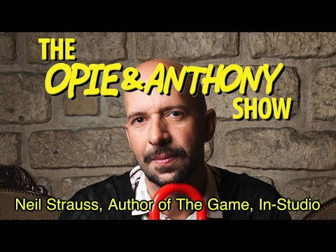 Opie & Anthony: Neil Strauss, Author Of The Game, In-Studio (03/11/09)