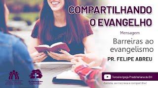 Barreiras ao Evangelho   Pr. Felipe Abreu