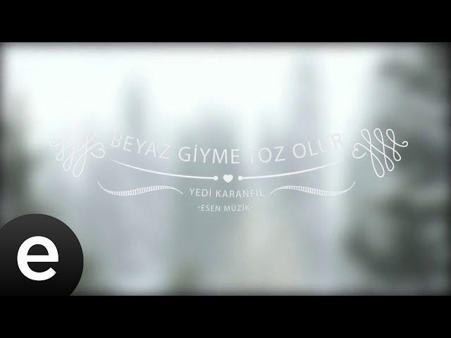 Beyaz Giyme Toz Olur - Yedi Karanfil (Seven Cloves) - Official Audio - Esen Müzik #esenmüzik