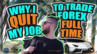 WHY I QUIT MY JOB TO TRADE FOREX FULL TIME!!