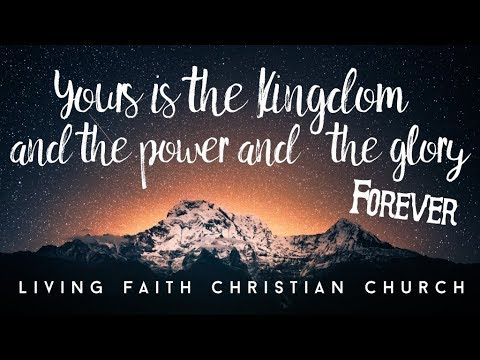 Yours Is The Kingdom And The Power And The Glory Forever