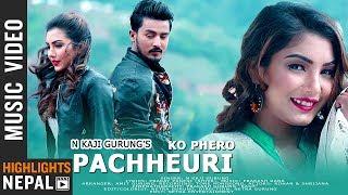 Pachheuri Ko Phero - N Kaji Gurung Feat. Rohan & Shrijana   Nepali Song 2075