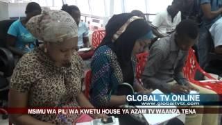 GLOBAL TV ONLINE :MSIMU WA PILI WA KWETU HOUSE WA AZAM TV WAANZA TENA