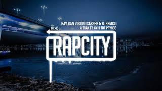 A Trak Ray Ban Vision Feat CyHi The Prynce Casper B Remix Lyrics
