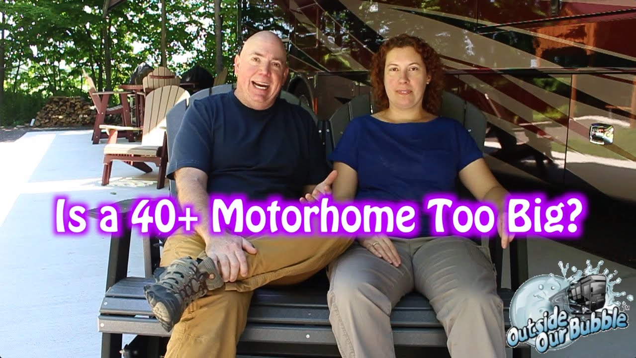 40+ Foot Motorhome Too Big? Our Thoughts On It! - Outside Our Bubble