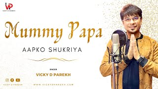 Mummy Papa Aapko Shukriya | Thanks Giving to Our Parents | Mother Father Songs | Vicky D Parekh