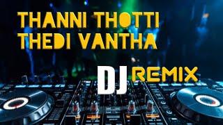 Thanni Thotti Thedi vantha Dj Remix song