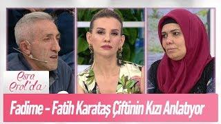 Fadime - Fatih Karataş çiftinin kızı anlatıyor - Esra Erol'da 24 Mayıs 2019