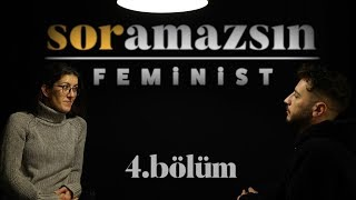 Soramazsın: Feminist I 4. Bölüm