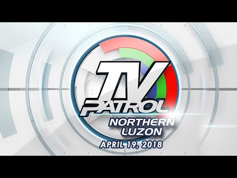 TV Patrol Northern  Luzon - Apr 19, 2018
