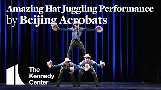 Amazing Hat Juggling performance by Beijing Acrobats | The Kennedy Center