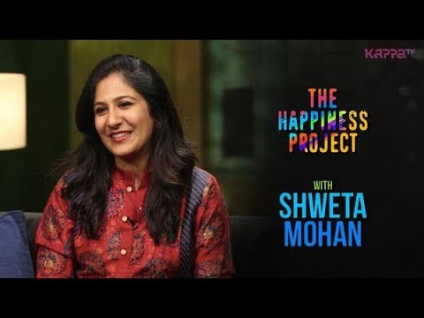 Shweta Mohan - The Happiness Project - Kappa TV