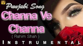 Download channa ve channa-(Rahim Shah) Punjabi -Instrumental MP3 song and Music Video