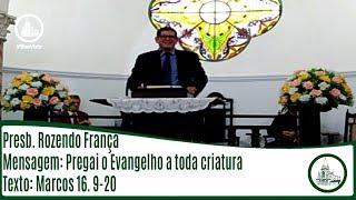 Pregai o Evangelho a toda criatura   Presb. Rozendo França   IPBV