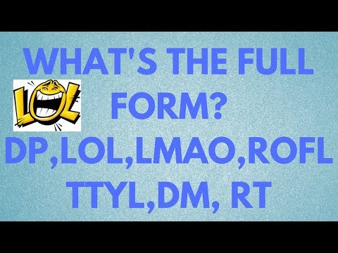 What's The Full Form Of LOL, ROFL, LMAO, TTYL, DM, RT, DP